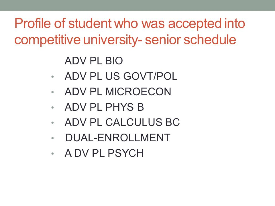 Profile of student who was accepted into competitive university- senior schedule