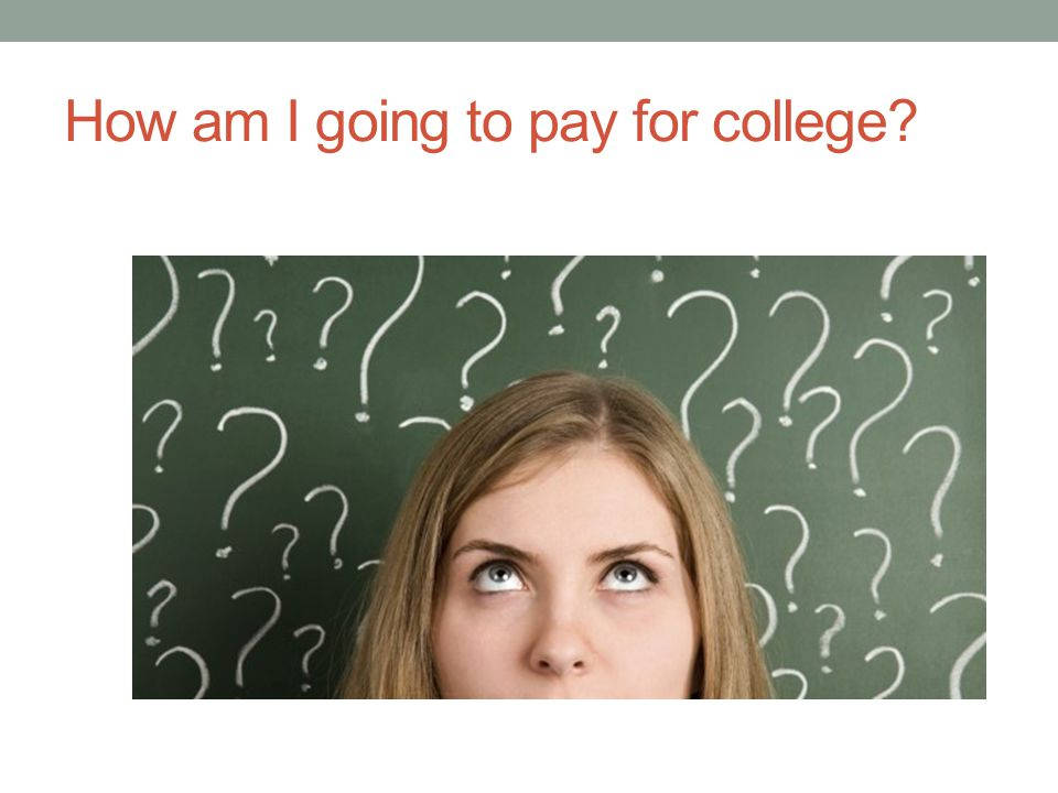 How am I going to pay for college