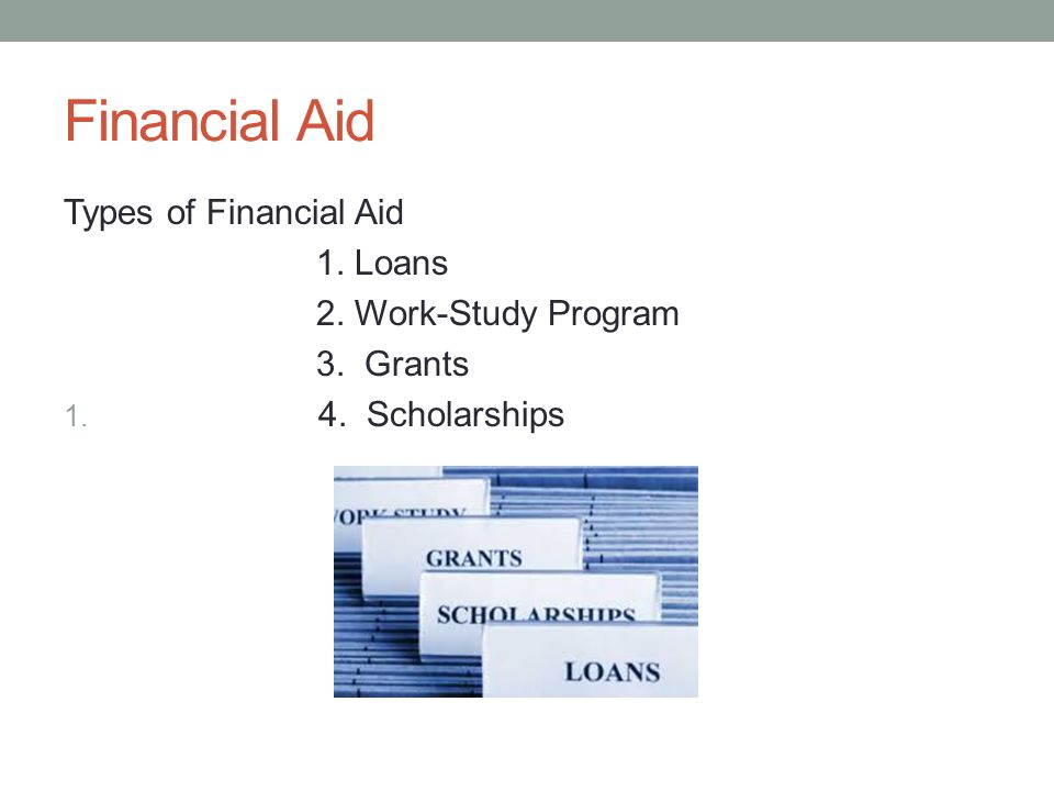 Financial Aid Types of Financial Aid 1. Loans 2. Work-Study Program