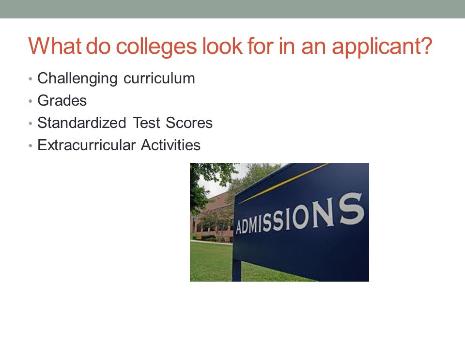 What do colleges look for in an applicant