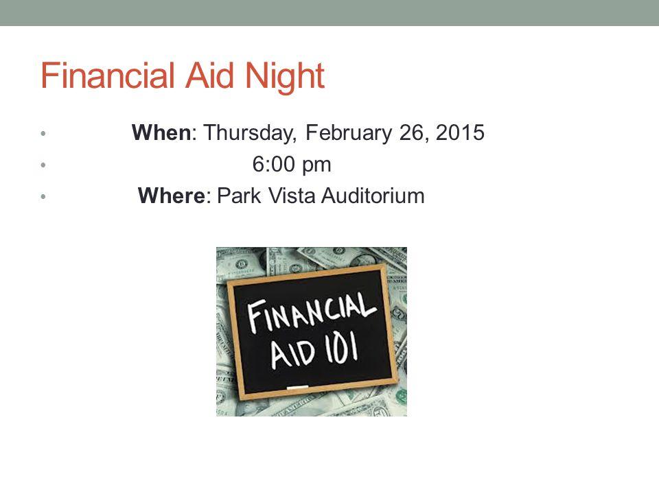 Financial Aid Night When: Thursday, February 26, 2015 6:00 pm