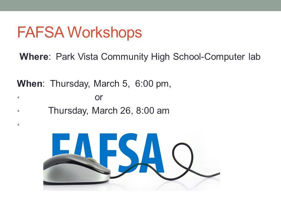 FAFSA Workshops Where: Park Vista Community High School-Computer lab