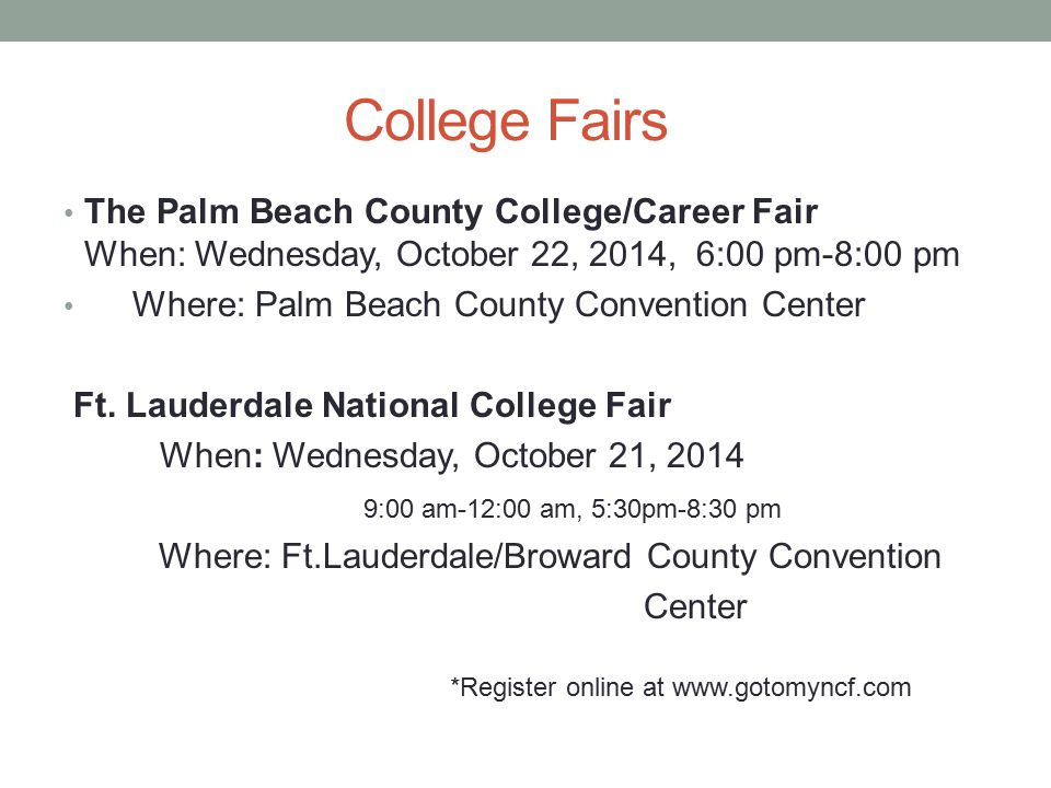 College Fairs The Palm Beach County College/Career Fair When: Wednesday, October 22, 2014, 6:00 pm-8:00 pm.
