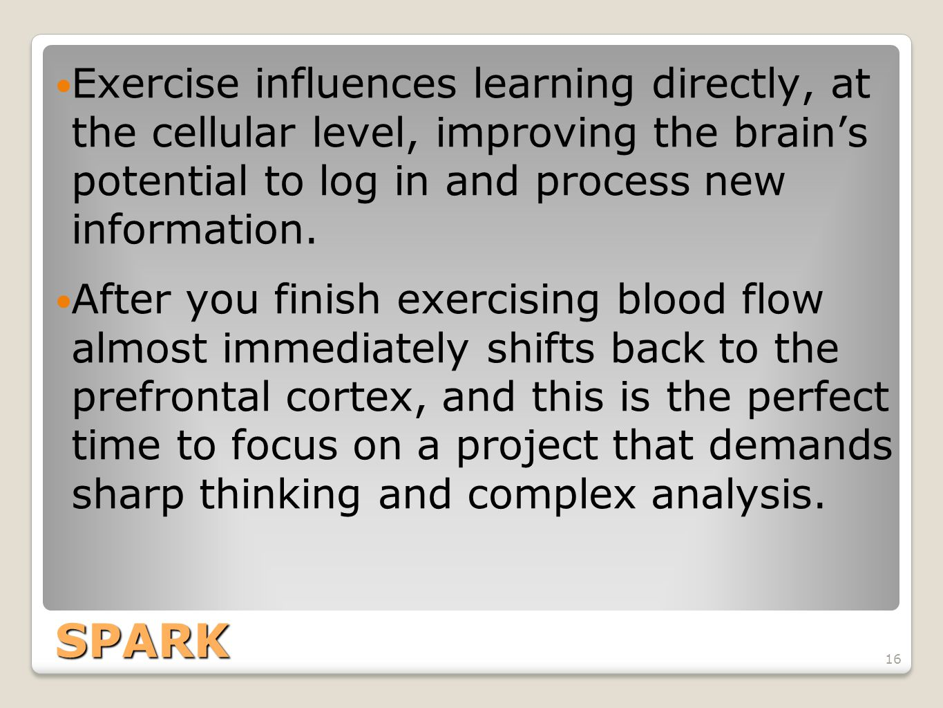 Exercise influences learning directly, at the cellular level, improving the brain's potential to log in and process new information.