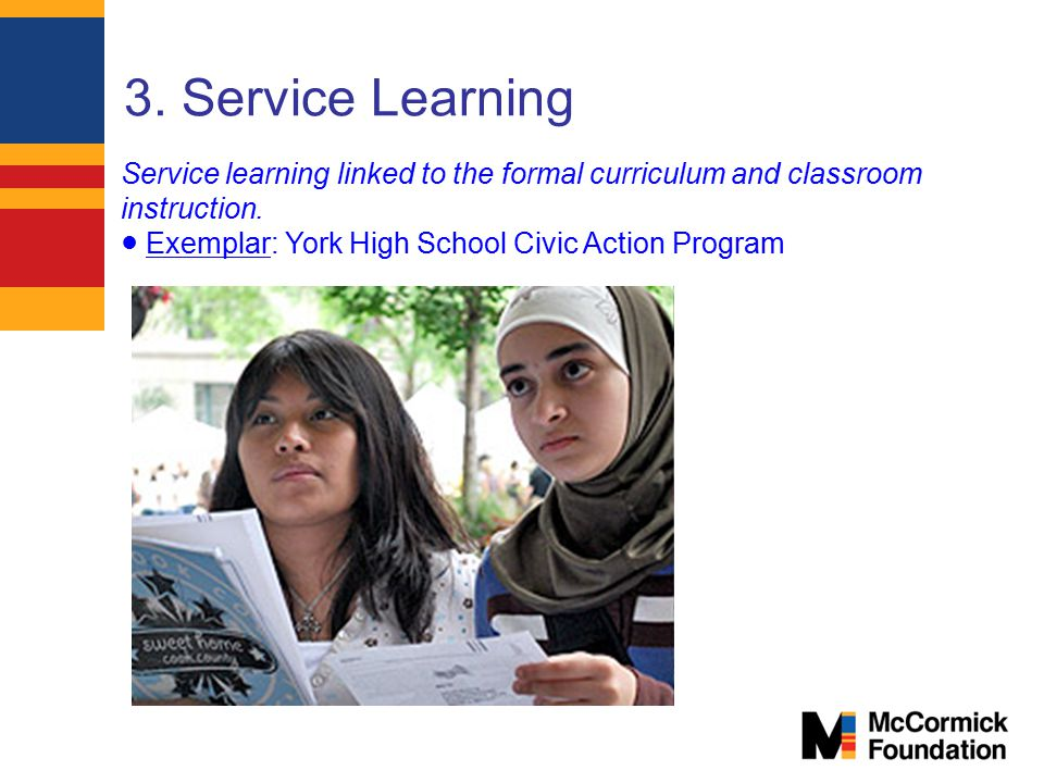 3. Service Learning Service learning linked to the formal curriculum and classroom instruction.
