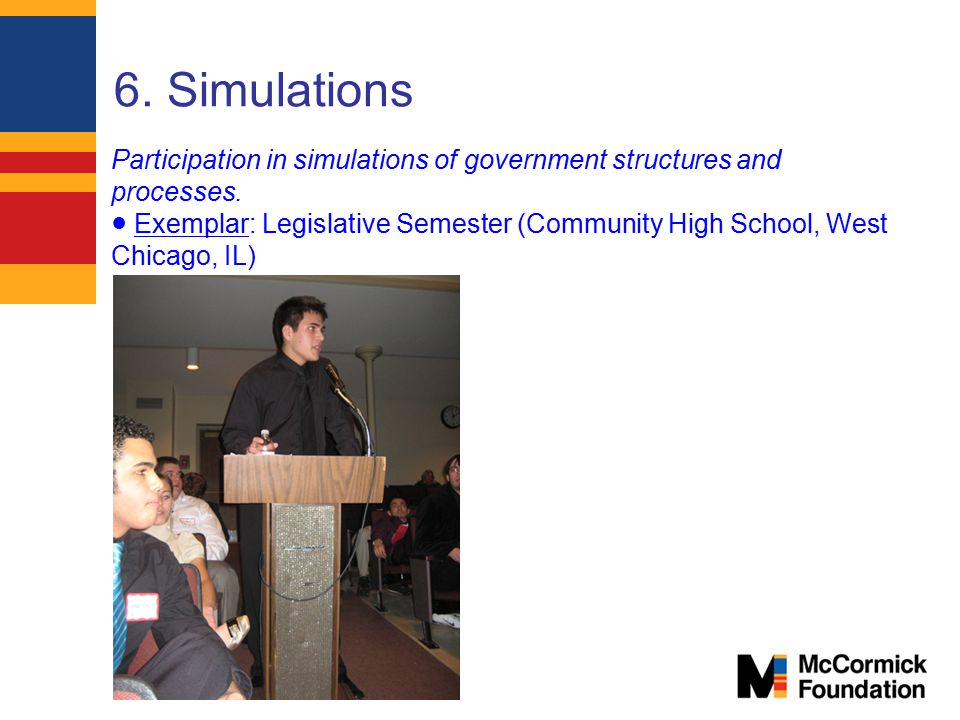 6. Simulations Participation in simulations of government structures and processes.