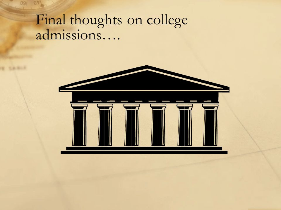 Final thoughts on college admissions….