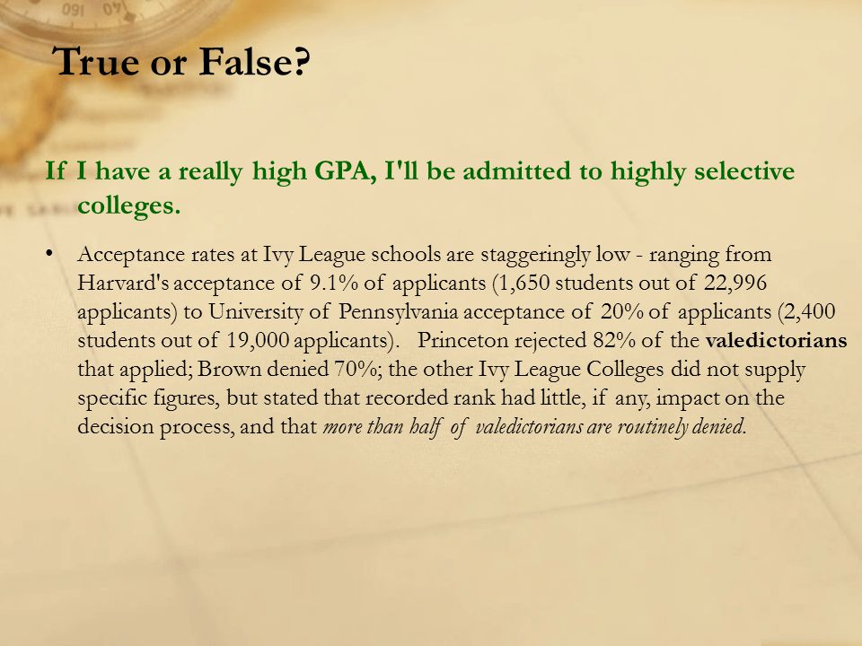True or False If I have a really high GPA, I ll be admitted to highly selective colleges.
