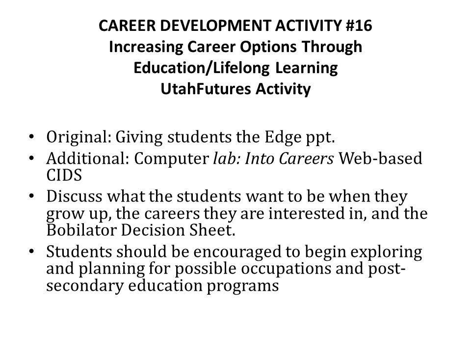 CAREER DEVELOPMENT ACTIVITY #16 Increasing Career Options Through Education/Lifelong Learning UtahFutures Activity