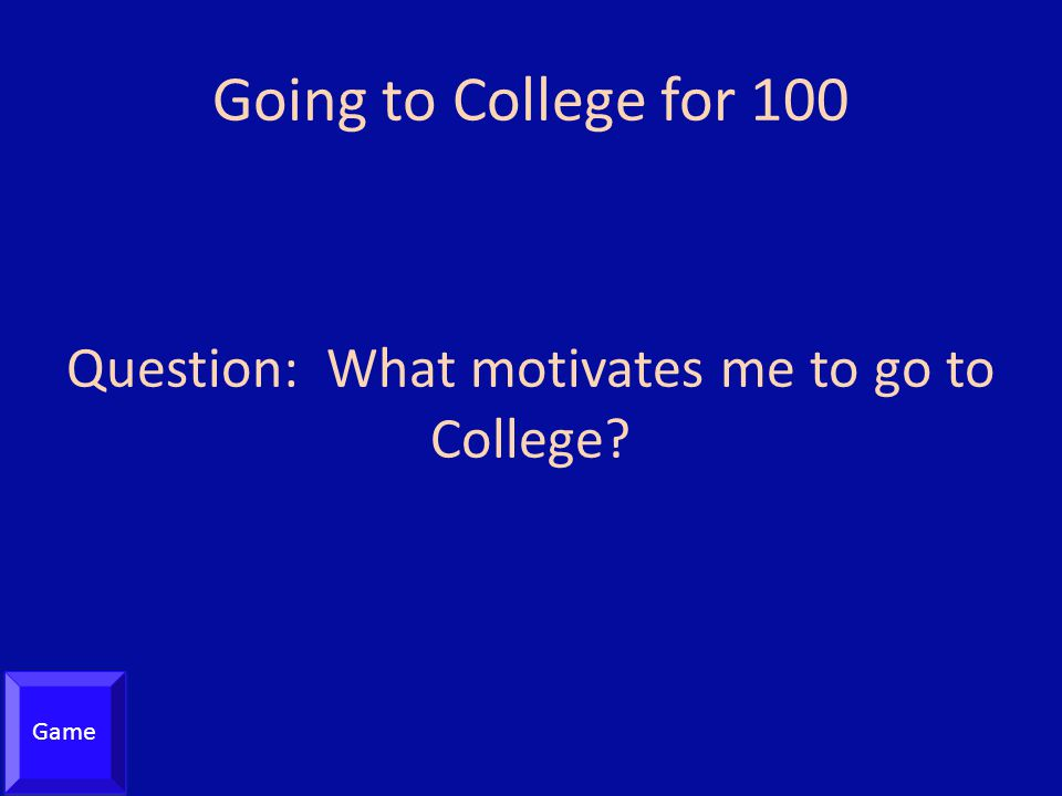 Question: What motivates me to go to College