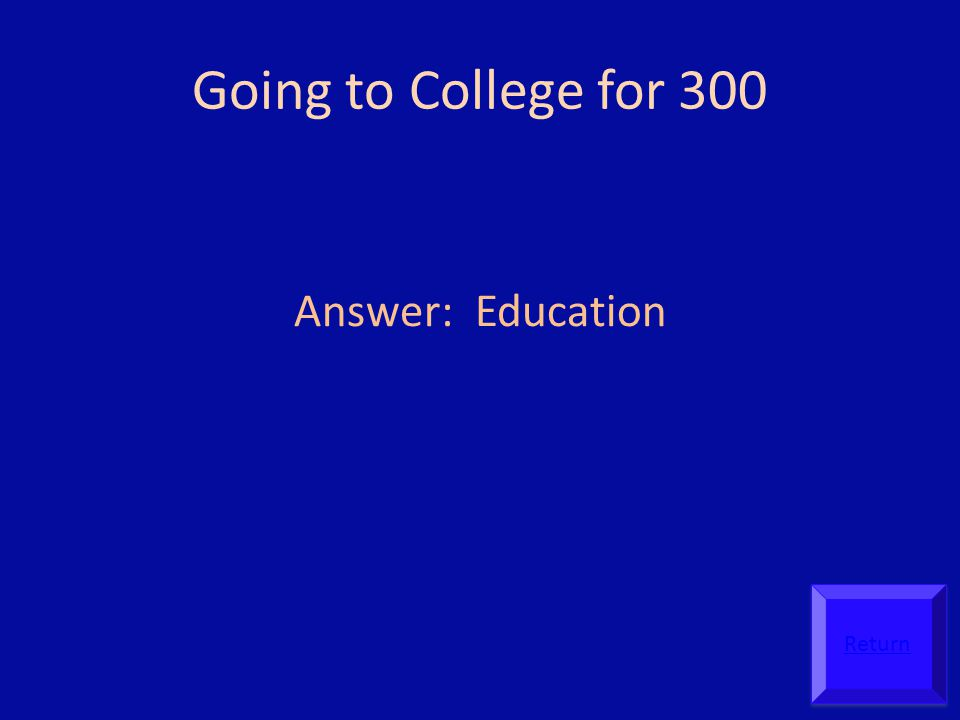 Going to College for 300 Answer: Education Return