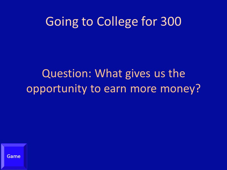 Question: What gives us the opportunity to earn more money