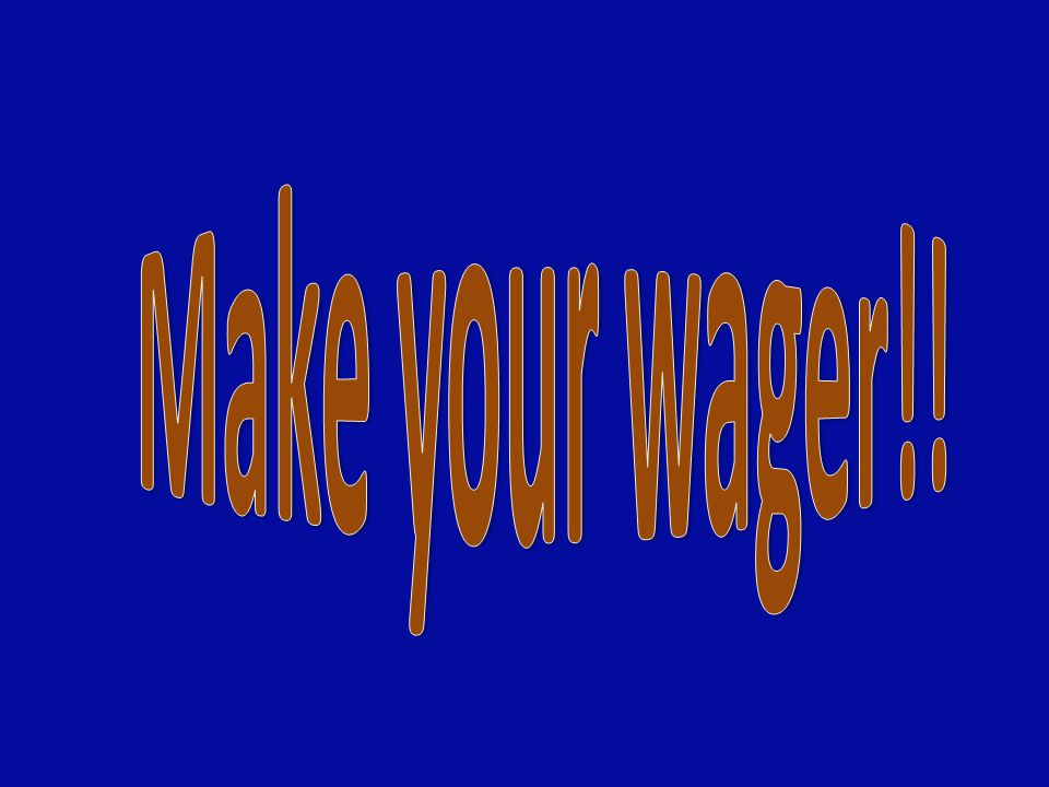 Make your wager!!