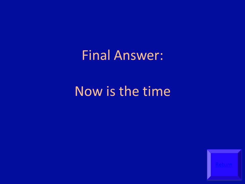 Final Answer: Now is the time