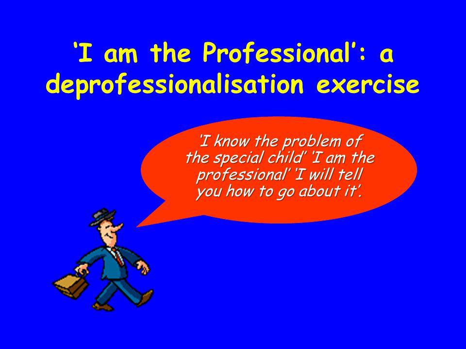 'I am the Professional': a deprofessionalisation exercise