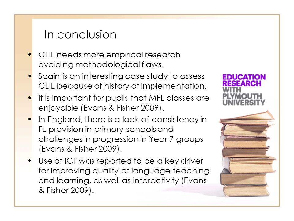 In conclusion CLIL needs more empirical research avoiding methodological flaws.