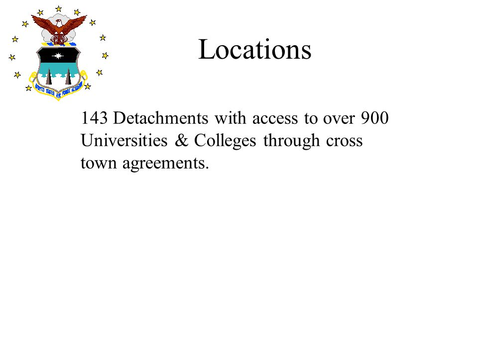 Locations 143 Detachments with access to over 900 Universities & Colleges through cross town agreements.