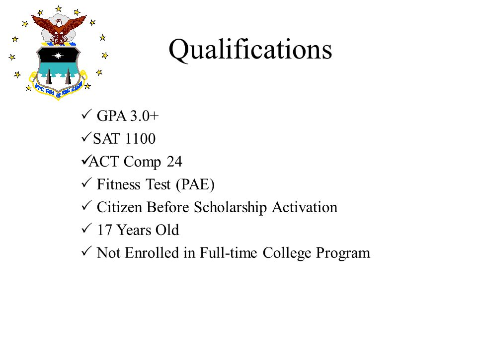 Qualifications GPA 3.0+ SAT 1100 ACT Comp 24 Fitness Test (PAE)
