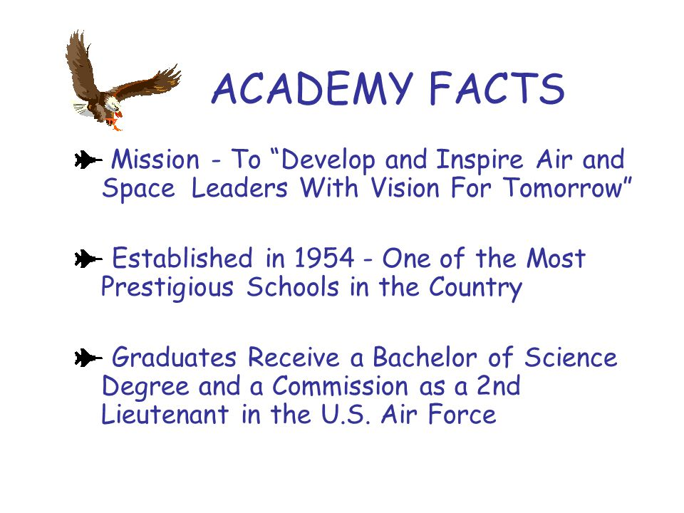 ACADEMY FACTS Mission - To Develop and Inspire Air and Space Leaders With Vision For Tomorrow