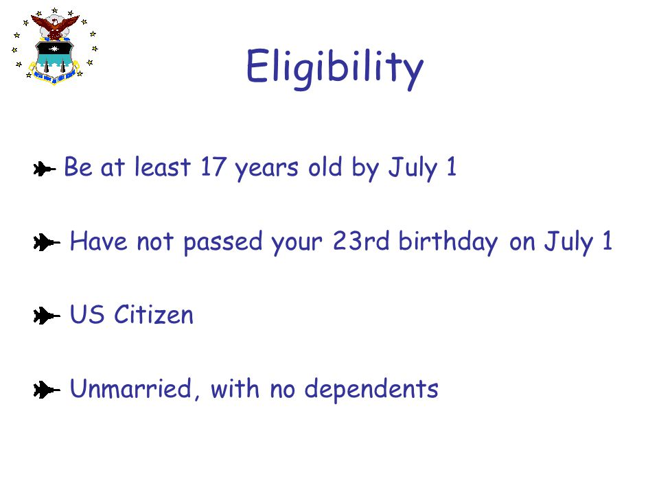 Eligibility Have not passed your 23rd birthday on July 1 US Citizen