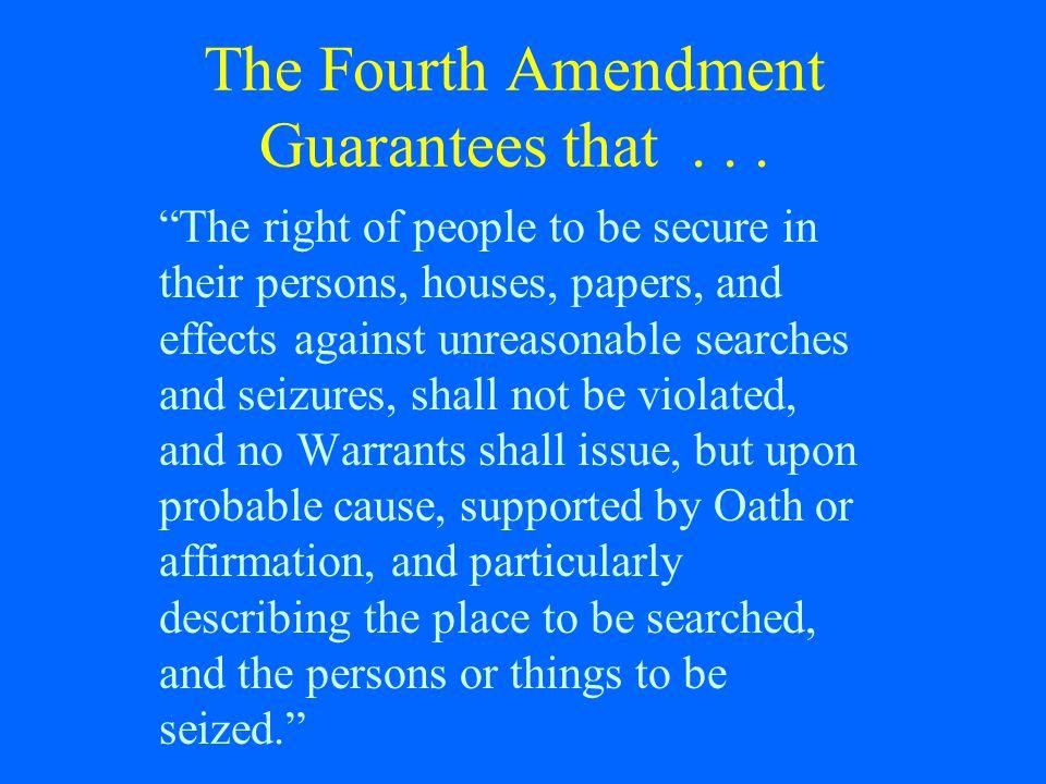 The Fourth Amendment Guarantees that . . .