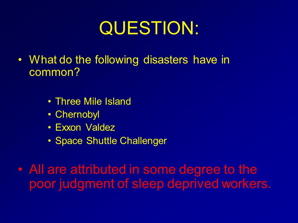 QUESTION: What do the following disasters have in common Three Mile Island. Chernobyl. Exxon Valdez.