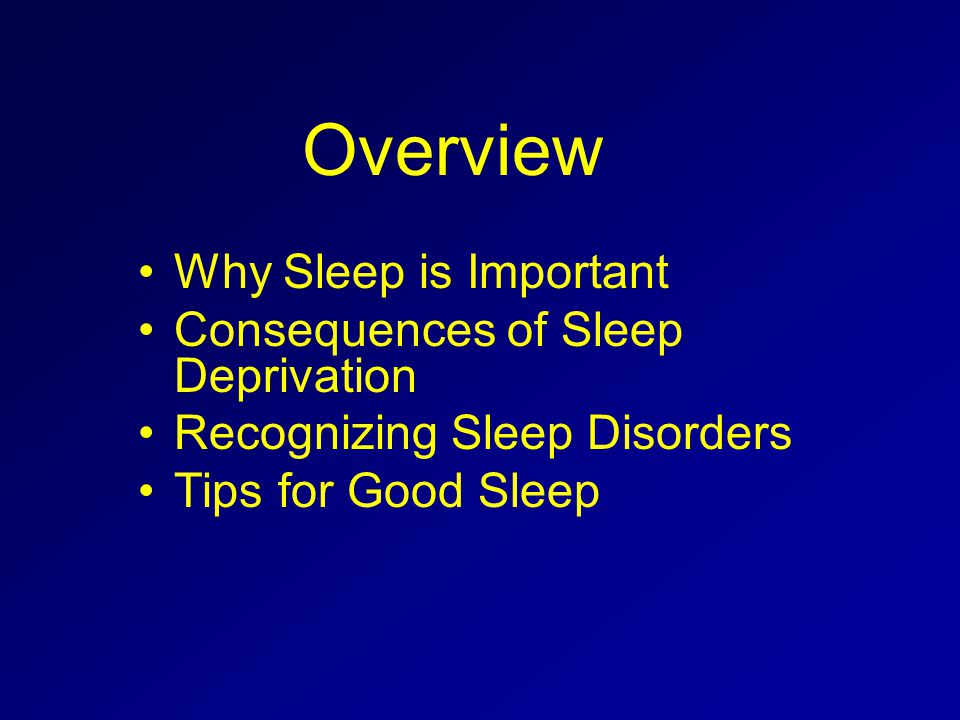 Overview Why Sleep is Important Consequences of Sleep Deprivation