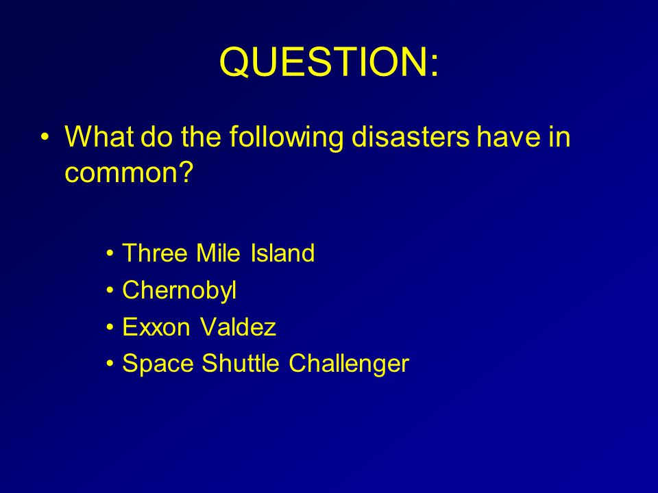 QUESTION: What do the following disasters have in common