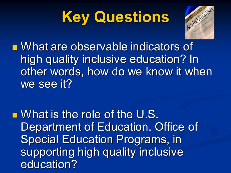 Key Questions What are observable indicators of high quality inclusive education In other words, how do we know it when we see it