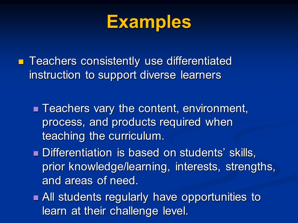 Examples Teachers consistently use differentiated instruction to support diverse learners.
