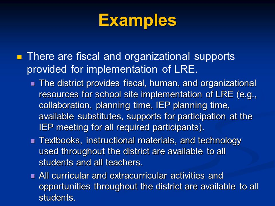Examples There are fiscal and organizational supports provided for implementation of LRE.