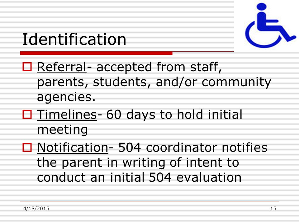 Identification Referral- accepted from staff, parents, students, and/or community agencies. Timelines- 60 days to hold initial meeting.