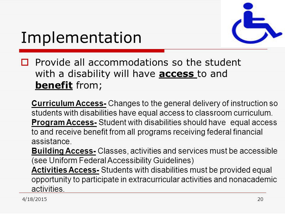 Implementation Provide all accommodations so the student with a disability will have access to and benefit from;
