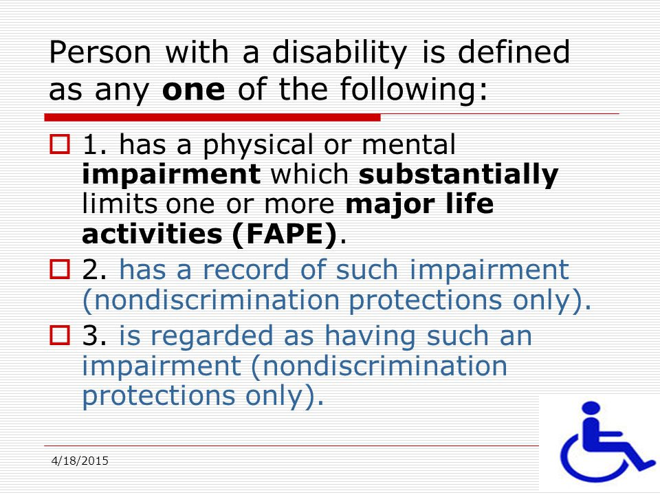 Person with a disability is defined as any one of the following: