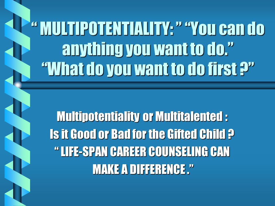 MULTIPOTENTIALITY: You can do anything you want to do