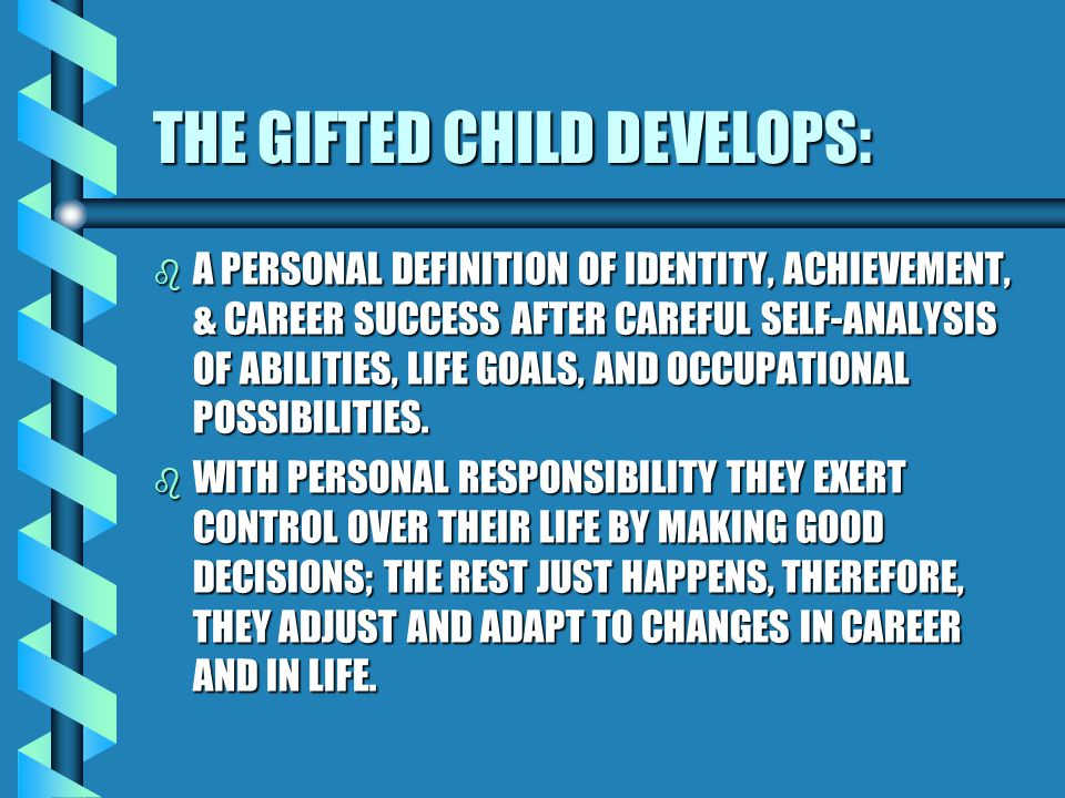 THE GIFTED CHILD DEVELOPS: