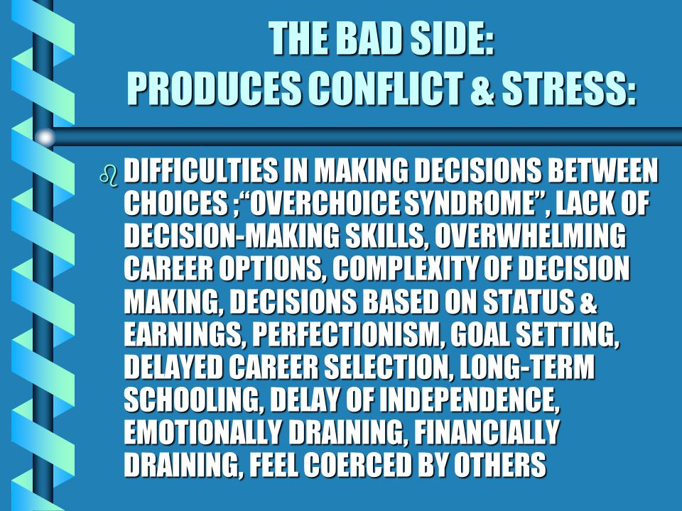 THE BAD SIDE: PRODUCES CONFLICT & STRESS: