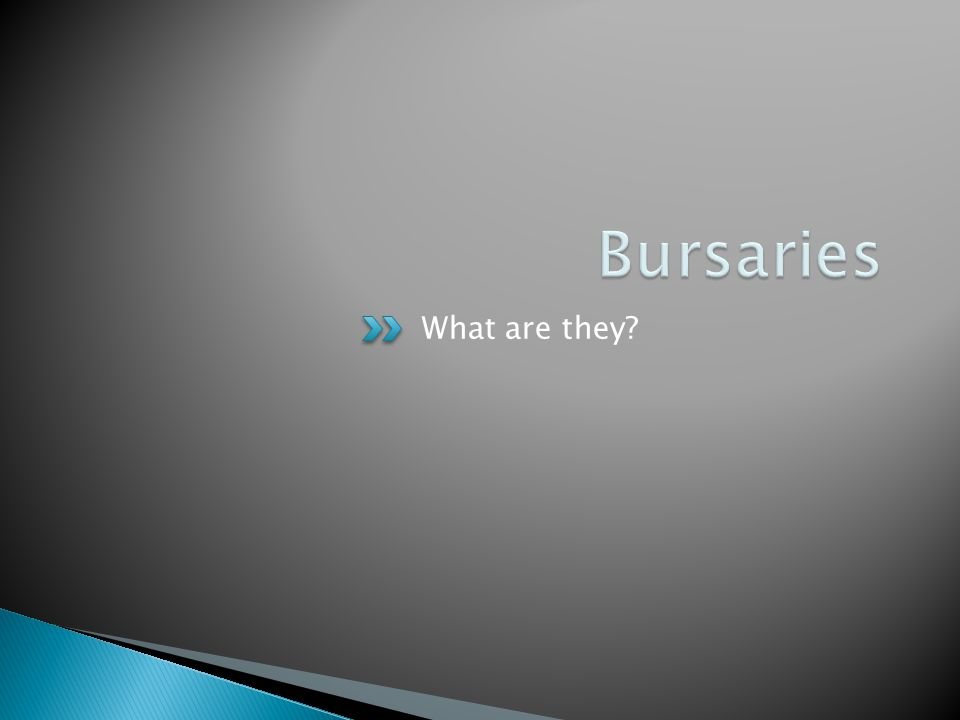 Bursaries What are they