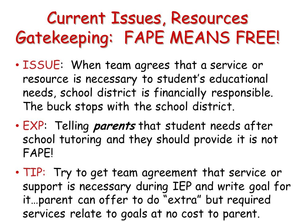 Current Issues, Resources Gatekeeping: FAPE MEANS FREE!