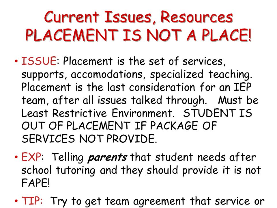 Current Issues, Resources PLACEMENT IS NOT A PLACE!