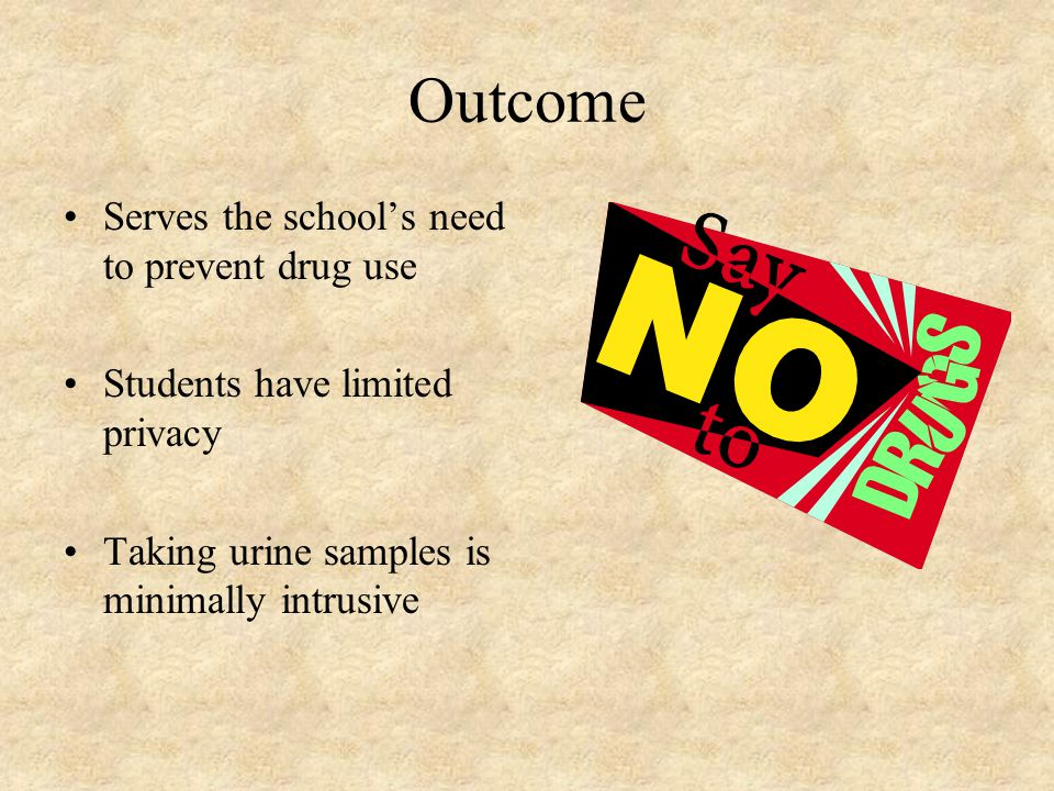 Outcome Serves the school's need to prevent drug use
