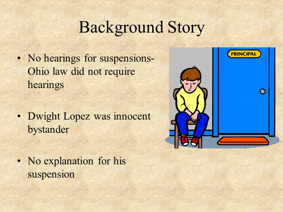 Background Story No hearings for suspensions- Ohio law did not require hearings. Dwight Lopez was innocent bystander.