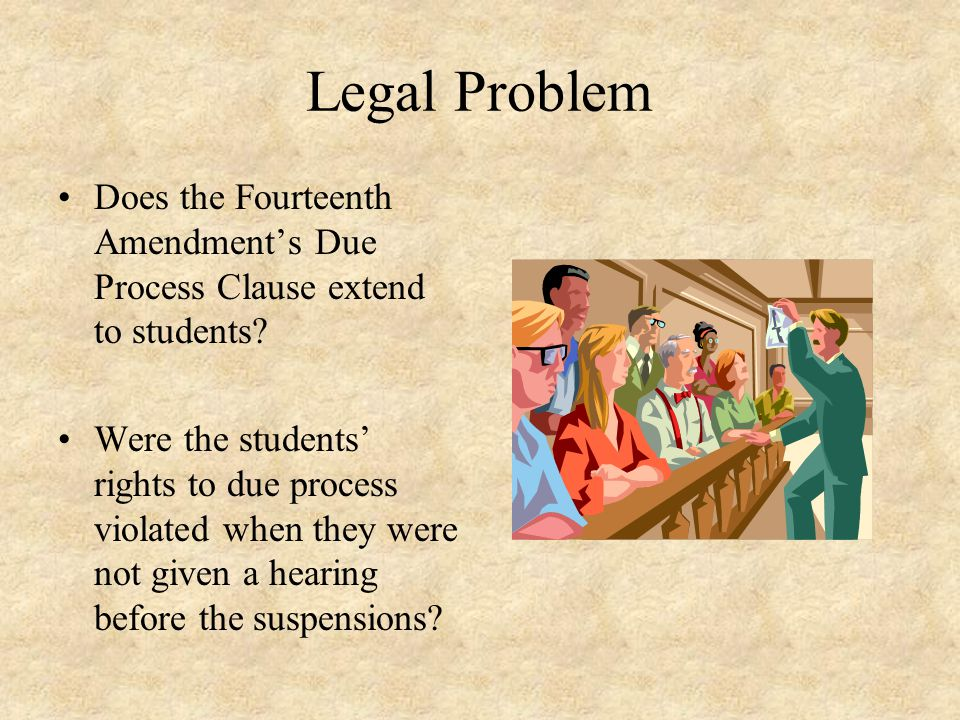 Legal Problem Does the Fourteenth Amendment's Due Process Clause extend to students