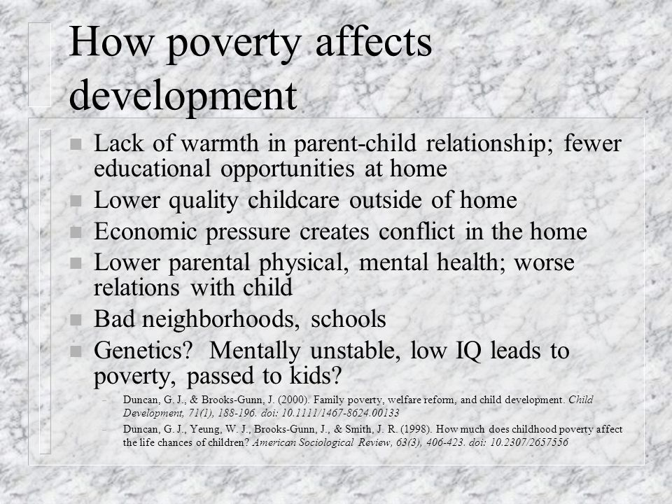 the effect of an poverty on The issue poverty has been described as an economic state that does not allow for the provision of basic family and child needs, such as adequate food, clothing, and housing.