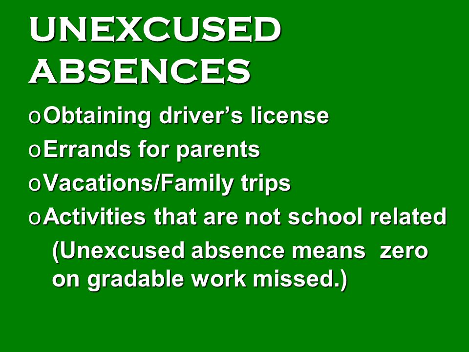 UNEXCUSED ABSENCES Obtaining driver's license Errands for parents