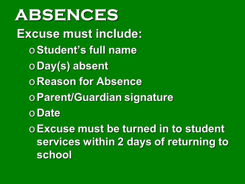 ABSENCES Excuse must include: Student's full name Day(s) absent