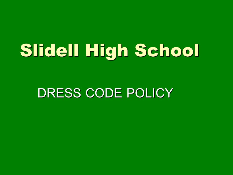 Slidell High School DRESS CODE POLICY