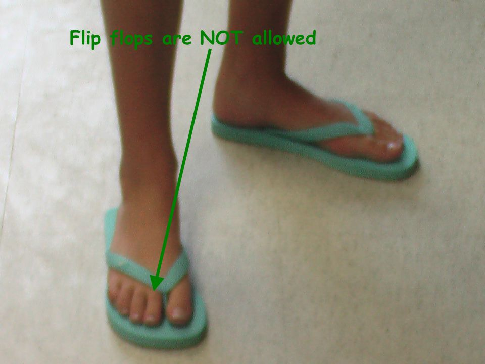 Flip flops are NOT allowed