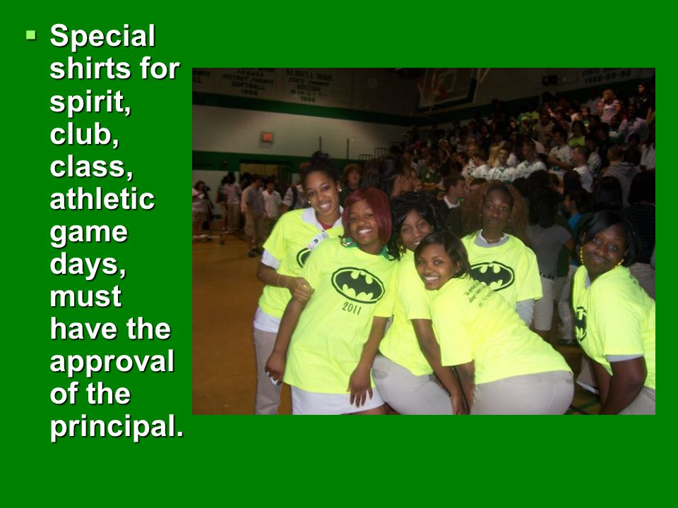 Special shirts for spirit, club, class, athletic game days, must have the approval of the principal.