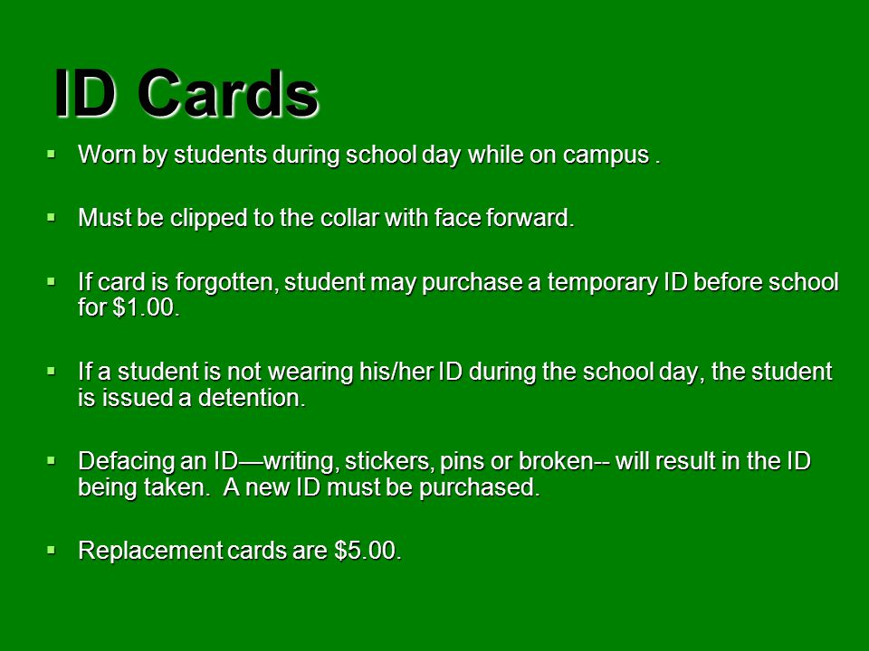 ID Cards Worn by students during school day while on campus .